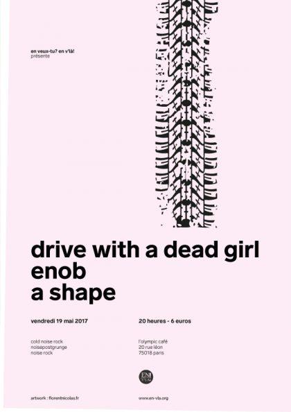 [#460] Drive with a dead girl + Enob + A shape @ Le Cirque Electrique // vendredi 19 mai