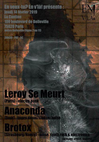 [#563] Leroy Se Meurt + Anaconda + Brotox @ La Cantine // jeudi 14 février