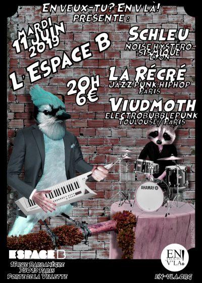[#590] Schleu + La Récré + Viudmoth @ L'Espace B // mardi 11 juin