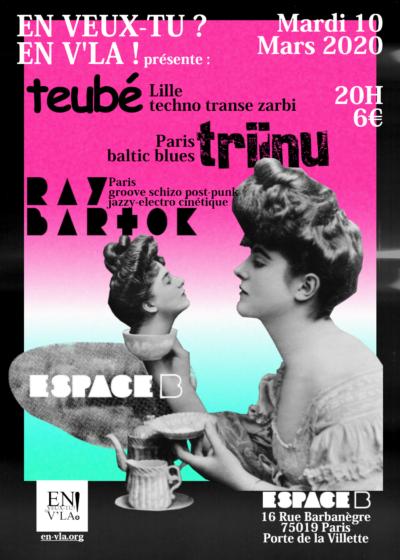 [#629] Teubé + Triinu + Ray Bartok @ L'Espace B // mardi 10 mars